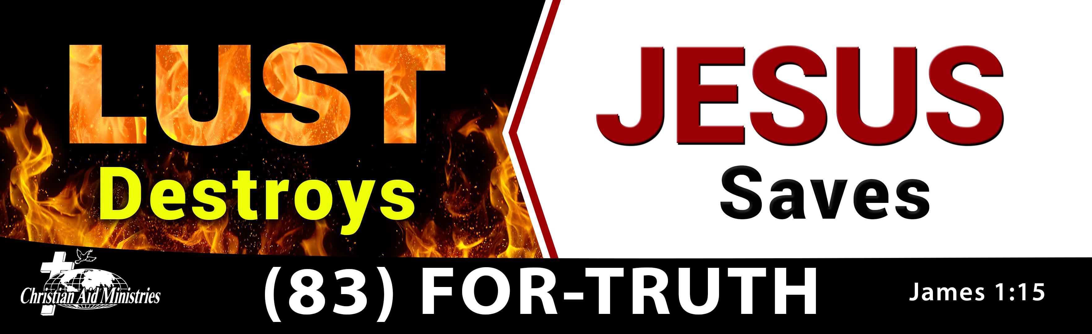 Lust destroys, Jesus Saves